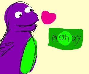 Barney (the dinosaur) loves money