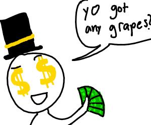 """rich man asks if """"yo got any grapes?"""""""