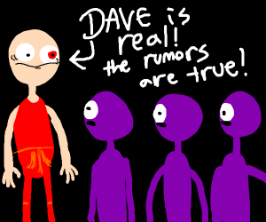 Dave is real