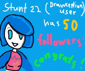 Stunt22 (DC User) has 50 followers