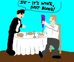 Sir. Its wine.... not blood.