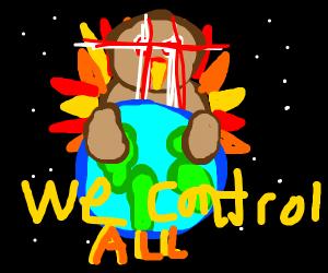 turkeys control the universe