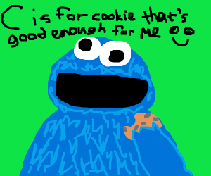 C IS COOKIE THATS GOOD ENOUGH FOR ME
