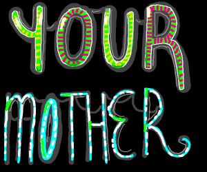 Your mom, in glowing neon lights