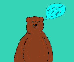 A bear reassuring you about his right to bear