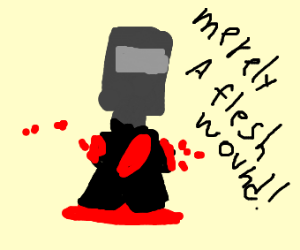 Tis' Just a flesh wound!