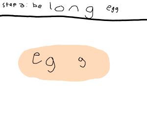 Step 1: be egg