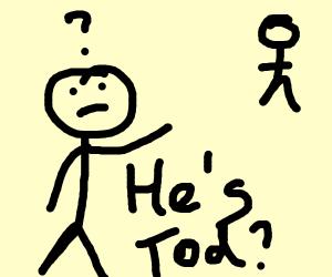 He's tod?