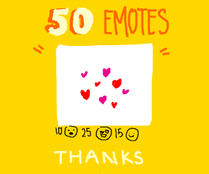 THANK YOU ALL FOR 50 EMOTES