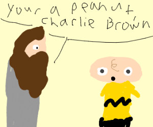 You're a peanut, Charlie Brown