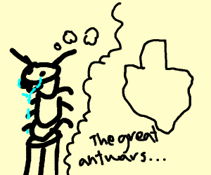 Ant thinking about ant war in Texas