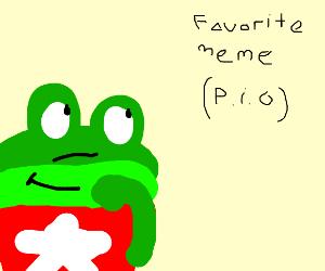 Your favorite meme (P. I. O)