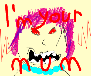 "angry lady w/ pink hair says ""I'm your mum"""