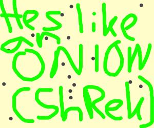 Hes Like An ONION (ShReK)
