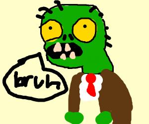 Zombies be like bruhhhhhhhhhhhh
