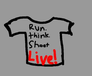 Run. Think. Shoot. Live