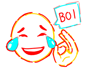Laughing emogi saying boi and giving the ok