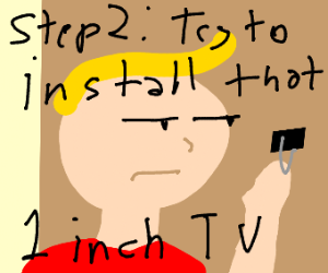 Step 1: Read how to instal that 1inch tv