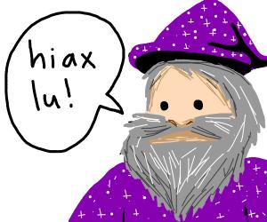 """wizard shouts """"hiax lu!"""""""