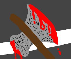 bloody war axe!