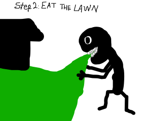 Step 1: Eat a Lawn Mower