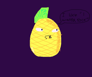 Alive Pineapple likes i wanna rock