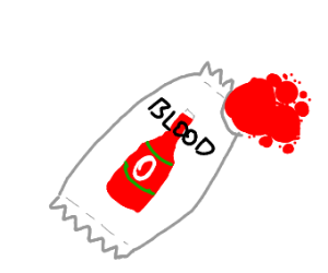 ketchup packet but its blood