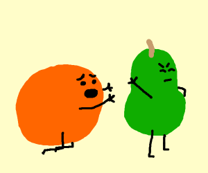 pear is annoyed by orange