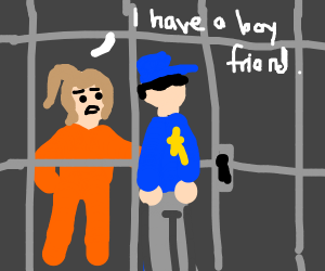 Female prisoner says to guard she has a bf