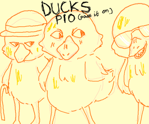 DUCKS PIO (pass it on)