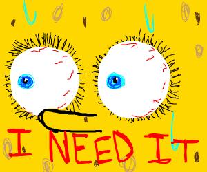 I dont need it - I dont need it... I NEED IT!