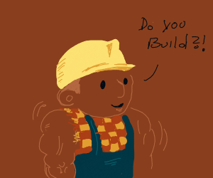 Buff Bob the builder ask if you build bruh