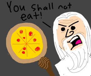 Gandalf no like pizza