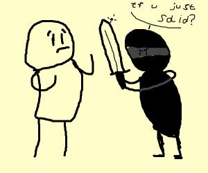 """Ninja saying """"tf you say to me you little poo"""