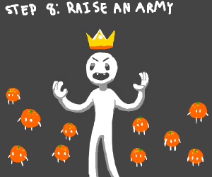 Step 7: Become king of all oranges