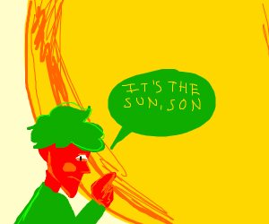 It's the sun, son