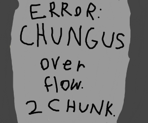 The CHUNKIEST Big Chungus