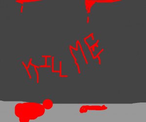 "blood is raining, writing of ""kill me"" below"