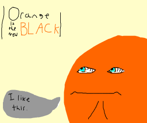 Orange with a face is a fan of OITNB