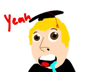 Dayum, you graduated!
