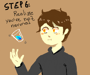 Step 5: Have some water like a normal person