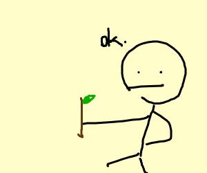 stick man holding a ..................STICK