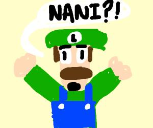 Luigi Saying NANI?!