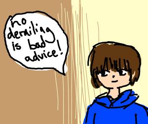 No derailing is bad advice