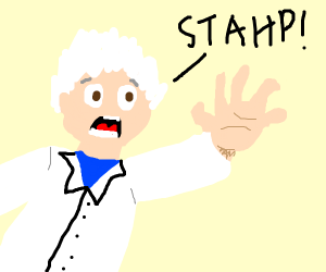 """Scientist screaming """"STAHP"""""""