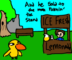 the duck walked up to the lemonade stand