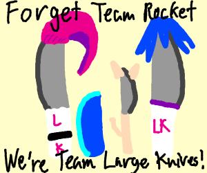 """""""Forget Team Rocket; We're Team Large Knives!"""