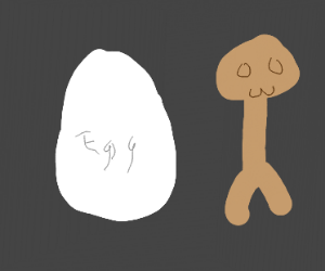 Egg and brown thing with no arms (next meme?)