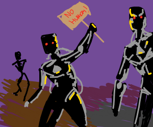 """Robots are revolting """"NO HUMANS ALLOWED!"""""""