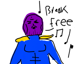 Thanos singing Break free